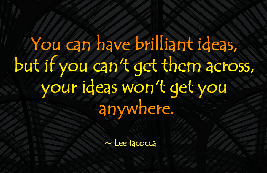You can have brilliant ideas